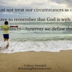 We must not treat our circumstance