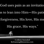 God uses pain as an invitation for us to lean into Him