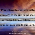 Pray intensely, confidentially, continually!